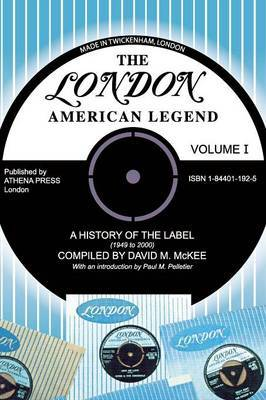 The London-American Legend, a History of the Label (1949 to 2000), Volume 1 by David M. Mckee