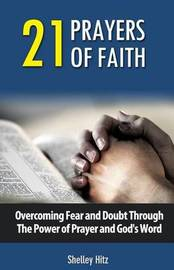 21 Prayers of Faith by Shelley Hitz
