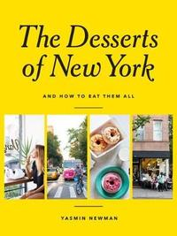 The Desserts of New York by Yasmin Newman