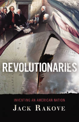Revolutionaries by Jack Rakove