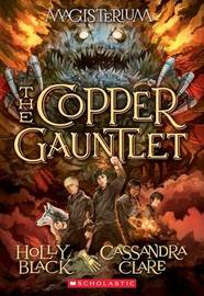 The Copper Gauntlet (Magisterium #2) by Holly Black