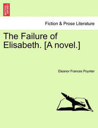 The Failure of Elisabeth. [A Novel.] by Eleanor Frances Poynter