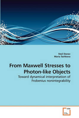 From Maxwell Stresses to Photon-Like Objects by Stoil Donev