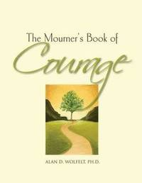 Mourner's Book of Courage by Alan D Wolfelt