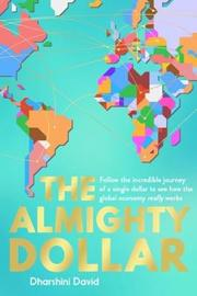 The Almighty Dollar by Dharshini David