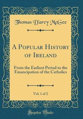 A Popular History of Ireland, Vol. 1 of 2 by Thomas D'Arcy McGee image