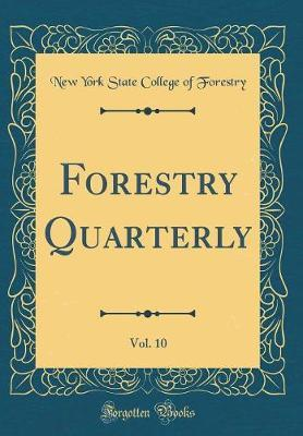 Forestry Quarterly, Vol. 10 (Classic Reprint) by New York State College of Forestry