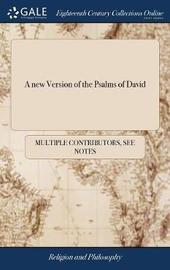 A New Version of the Psalms of David, Fitted to the Tunes Used in Churches. by N. Brady, D.D. Chaplain in Ordinary. and N. Tate, Esq; Poet-Laureat to His Majesty by Multiple Contributors image