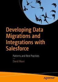 Developing Data Migrations and Integrations with Salesforce by David Masri