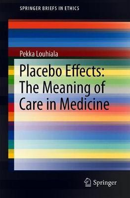 Placebo Effects: The Meaning of Care in Medicine by Pekka Louhiala