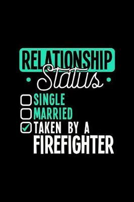 Relationship Status Taken by a Firefighter by Dennex Publishing