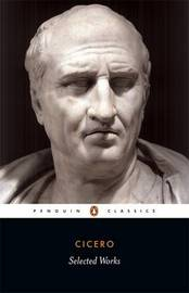 Selected Works by Marcus Tullius Cicero