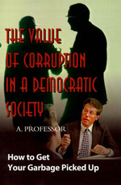 The Value of Corruption in a Democratic Society: How to Get Your Garbage Picked Up by A Professor image