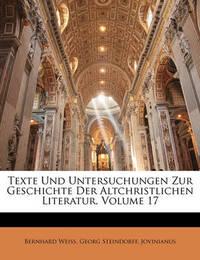 Texte Und Untersuchungen Zur Geschichte Der Altchristlichen Literatur, Volume 17 by Bernhard Weiss