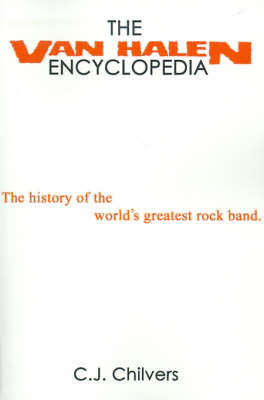 The Van Halen Encyclopedia by C. J. Chilvers