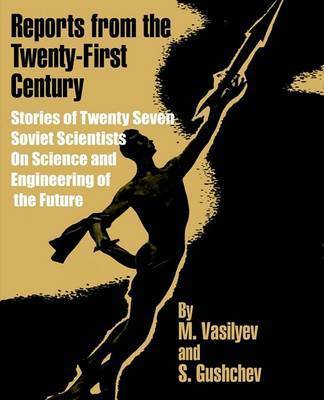 Reports from the Twenty-First Century: Stories of Twenty Seven Soviet Scientists on Science and Engineering of the Future by M. Vasilyev