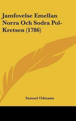 Jamfovelse Emellan Norra Och Sodra Pol-Kretsen (1786) by Samuel Odmann