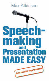 Speech-making and Presentation Made Easy by Max Atkinson