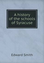 A History of the Schools of Syracuse by Edward Smith