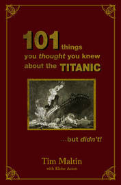 101 Things You Thought You Knew About The Titanic...but Didn't by Tim Maltin image