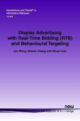 Display Advertising with Real-Time Bidding (RTB) and Behavioural Targeting by Jun Wang
