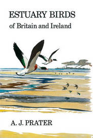 Estuary Birds of Britain and Ireland by A. J. Prater