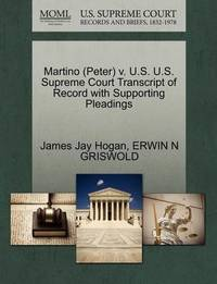 Martino (Peter) V. U.S. U.S. Supreme Court Transcript of Record with Supporting Pleadings by James Jay Hogan