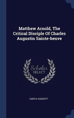 Matthew Arnold, the Critical Disciple of Charles Augustin Sainte-Beuve by Carita Doggett image