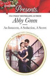 An Innocent, a Seduction, a Secret by Abby Green