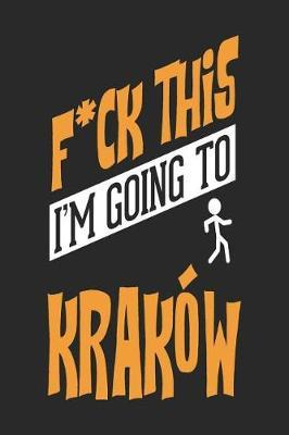 F*CK THIS I'M GOING TO Krakow by Maximus Designs