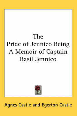 The Pride of Jennico Being A Memoir of Captain Basil Jennico by Agnes Castle image