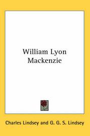 William Lyon Mackenzie by Charles Lindsey image