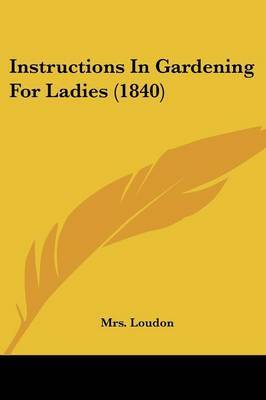 Instructions In Gardening For Ladies (1840) by Mrs Loudon image