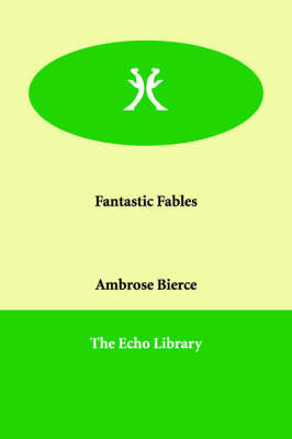 Fantastic Fables by Ambrose Bierce