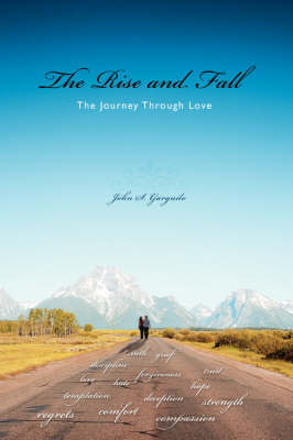The Rise and Fall: The Journey Through Love by John S Garguilo