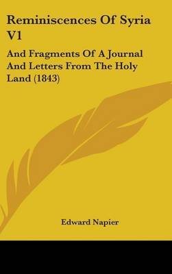 Reminiscences Of Syria V1: And Fragments Of A Journal And Letters From The Holy Land (1843) by Edward Napier