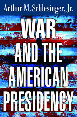 War and the American Presidency by Arthur M Schlesinger image