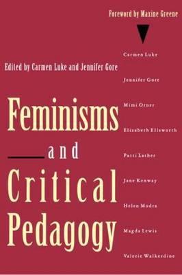 Feminisms and Critical Pedagogy by Carmen Luke
