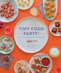 Tiny Food Party: Bite-size Recipes for Miniature Meals by Teri Lyn Fisher