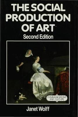 The Social Production of Art by Janet Wolff