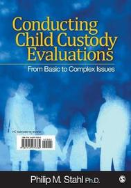 Conducting Child Custody Evaluations by Philip Michael Stahl