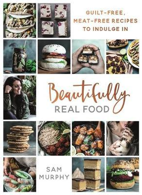 Beautifully Real Food by Sam Murphy