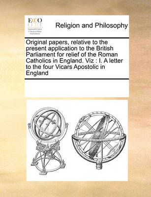 Original Papers, Relative to the Present Application to the British Parliament for Relief of the Roman Catholics in England. Viz by Multiple Contributors image