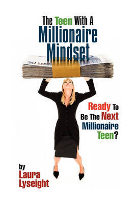 The Teen with a Millionaire Mindset by Laura Lyseight