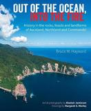 Out of the Ocean, Into the Fire: History in the rocks, fossils and landforms of Auckland, Northland and Coromandel by Bruce W. Hayward