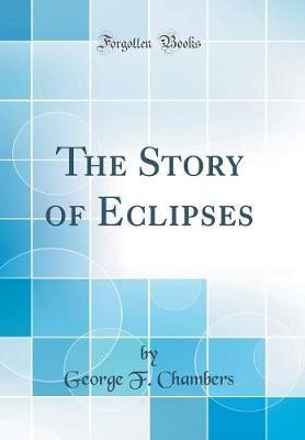 The Story of Eclipses (Classic Reprint) by George F Chambers image