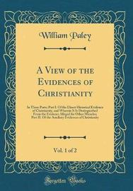 A View of the Evidences of Christianity, Vol. 1 of 2 by William Paley