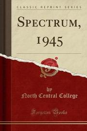 Spectrum, 1945 (Classic Reprint) by North Central College image