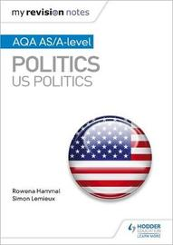 My Revision Notes: AQA AS/A-level Politics: US Politics by Rowena Hammal image