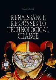 Renaissance Responses to Technological Change by Sheila J. Nayar